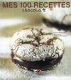 MES 100 RECETTES DE CHOCOLAT 巧克力100種食譜