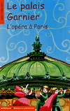 LE PALAIS GARNIER - L'OPERA A PARIS (COLL  MINITINERAIRES)